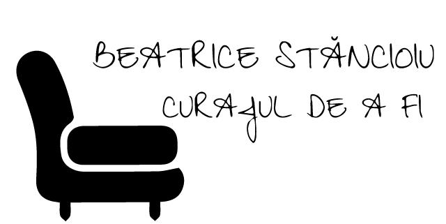 Curajul de a fi - Beatrice Stăncioiu